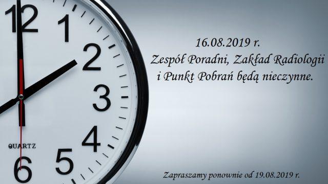 16.08.2019 r. Zespół Poradni, Zakład Radiologii i Punkt Pobrań-nieczynne