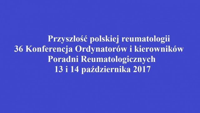 Przyszłość polskiej reumatologii  36 Konferencja Ordynatorów  i kierowników Poradni Reumatologicznych 13 i 14 października 2017